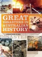 Great Disasters in Australian History - Jonathan King