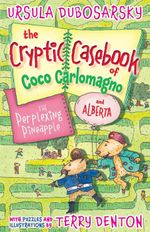 The Perplexing Pineapple : The Cryptic Casebook of Coco Carlomagno And Alberta : Book 1 - Ursula Dubosarsky