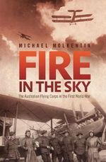 Fire in the Sky : The Australian Flying Corps in the First World War - Michael Molkentin