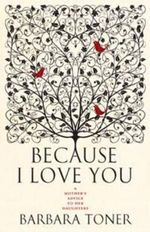 Because I Love You : A Mother's Advice to Her Daughters - Barbara Toner