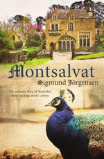 Montsalvat : The Intimate Story of Australia's Most Exciting Artists' Colony - Sigmund Jorgensen