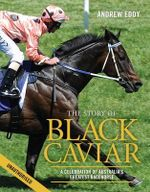 The Story of Black Caviar - Andrew Eddy
