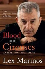 Blood and Circuses : An Irresponsible Memoir - Lex Marinos