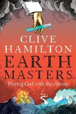 Earthmasters : Playing God with the Climate - Clive Hamilton
