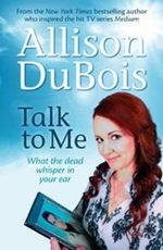 Talk to Me : What the Dead Whisper in Your Ear - Allison DuBois