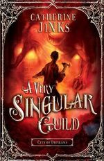 A Very Singular Guild : City of Orphans Book 3 - Catherine Jinks