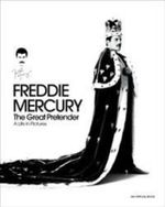 Freddie Mercury - the Great Pretender : A Life in Pictures - Sean O'Hagan