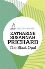 The Black Opal : House of Books Series - Katharine Susannah Prichard