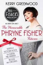 The Honourable Phryne Fisher Returns : Slip into Murder and Mayhem with the Unflappable Phryne - Kerry Greenwood