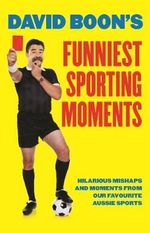 David Boon's Funniest Sporting Moments : Hilarious Mishaps and Moments from Our Favourite Sports - David Boon