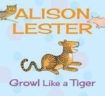 Growl Like a Tiger : Read Along with Alison Lester : Book 2 - Alison Lester