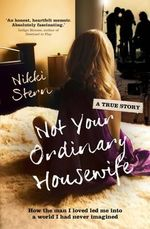 Not Your Ordinary Housewife  : How the man I loved led me into a world I had never imagined - Nikki Stern