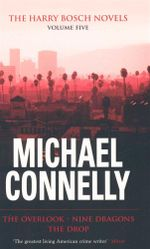 Harry Bosch Novels : Volume 5 : The Overlook / Nine Dragons / The Drop - Michael Connelly