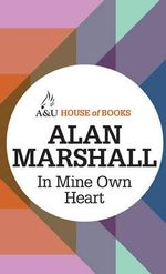 In Mine Own Heart : House of Books Series - Alan Marshall