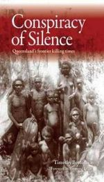 Conspiracy of Silence : Queensland's Frontier Killing Times - Timothy Bottoms