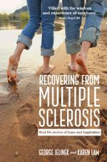 Recovering from Multiple Sclerosis : Real life stories of hope and inspiration - George Jelinek