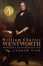 William Charles Wentworth : Australia's Greatest Native Son - Andrew Tink