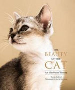 The Beauty of the Cat : An Illustrated History - Tamsin Pickeral