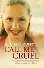 Call Me Cruel : A Story About Murder and the Dangerous Power of Lies - Michael Duffy