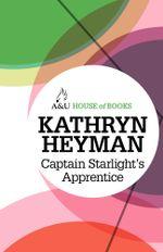 Captain Starlight's Apprentice : House of Books Series - Kathryn Heyman