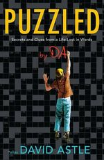 Puzzled : Secrets and clues from a life lost in words - David Astle