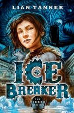 Ice Breaker  : The Hidden Series : Book 1 - Lian Tanner