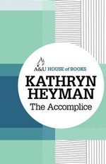 The Accomplice : House of Books Series - Kathryn Heyman
