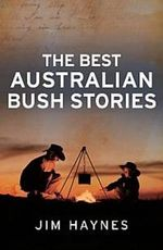 The Best Australian Bush Stories - Jim Haynes