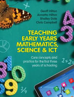 Teaching Early Years Mathematics, Science and ICT : Core concepts and practice for the first three years of schooling - Annette Hilton