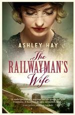 The Railwayman's Wife - Ashley Hay