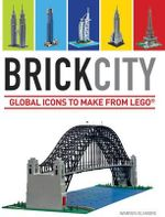 Brick City : Global Icons to Make from Lego - Warren Elsmore