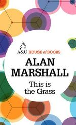 This is the Grass : House of Books Series - Alan Marshall