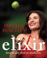 Janella Purcell's Elixir : How to Use Food as Medicine - Janella Purcell