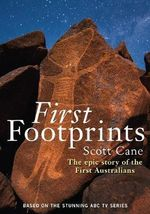 First Footprints : The Epic Story of the First Australians - Scott Cane