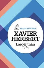 Larger Than Life : House of Books Series - Xavier Herbert