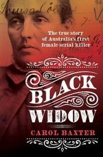 Black Widow : The True Story of Australia's First Female Serial Killer - Carol Baxter