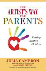 The Artist's Way for Parents : Raising Creative Children - Julia Cameron