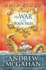The War of the Four Isles : The Ship Kings 3 - Andrew McGahan