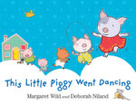 This Little Piggy Went Dancing - Margaret Wild