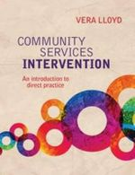 Community Services Intervention : An Introduction to Direct Practice - Vera Lloyd
