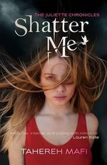 Shatter Me : The Juliette Chronicles : Book 1 - Tahereh Mafi