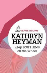 Keep Your Hands on the Wheel : House of Books Series - Kathryn Heyman