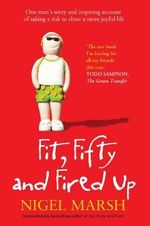 Fit, Fifty and Fired Up - Nigel Marsh