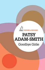 Goodbye Girlie : House of Books Series - Patsy Adam-Smith