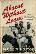 Absent without Leave : The Private War of Private Stanley Livingston - Paul Livingston
