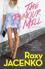 The Rumour Mill : A Jazzy Lou novel - Roxy Jacenko