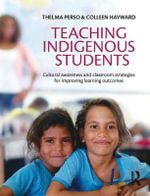 Teaching Indigenous Students : Cultural Awareness and Classroom Strategies for Improving Learning Outcomes - Thelma Perso