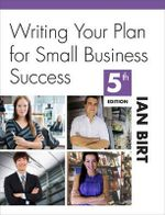 Writing Your Plan for Small Business Success : How to Get Your Small Business to Punch Its Weight... - Ian Birt