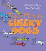 Too Many Cheeky Dogs - Johanna Bell