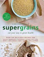 Supergrains : Eat Your Way to Great Health - Chrissy Freer